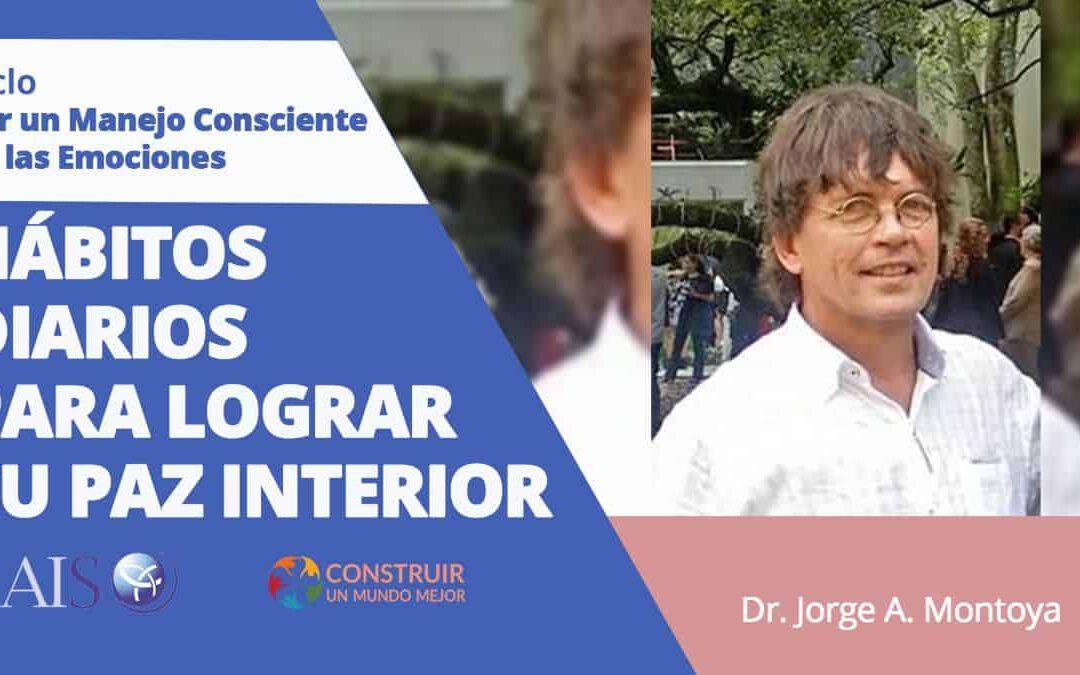"""Conferencia Online Gratuita Ciclo por un Manejo Consciente de las Emociones """"Hábitos diarios para lograr tu paz interior""""   Dr. Jorge A. Montoya"""